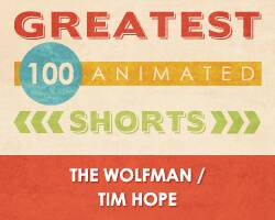 100 Greatest Animated Shorts / The Wolfman / Tim Hope