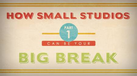 How Small Studios can be your BIG break