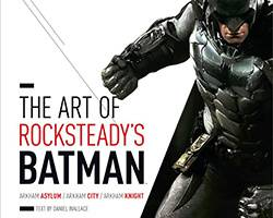 The Art of Rocksteady's Batman: Arkham Asylum, Arkham City & Arkham Knight.