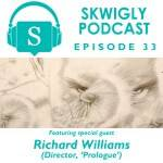 Skwigly Podcast: Richard Williams ('Prologue')