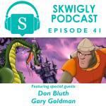 Skwigly Podcast: Don Bluth & Gary Goldman