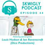 Skwigly Podcast: Louis Hudson & Ian Ravenscroft (Dice Productions)