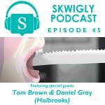 Skwigly Podcast: Tom Brown & Daniel Gray (Holbrooks)